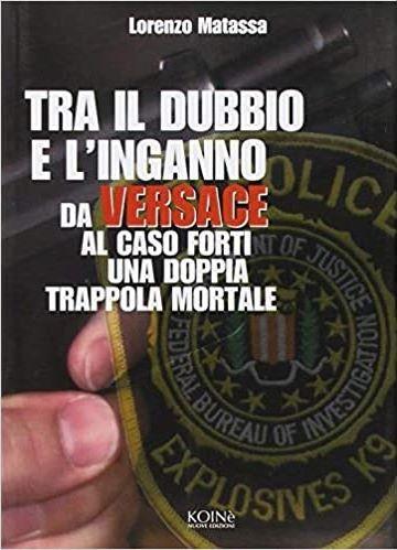 """LORENZO MATASSA – """"Tra il dubbio e l'inganno. Da Versace al caso Forti, una doppia trappola mortale"""""""